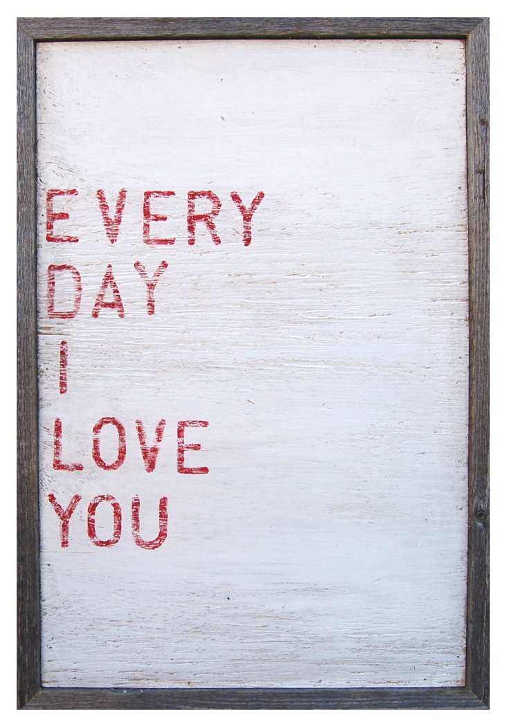 Every Day I Love You 17x25