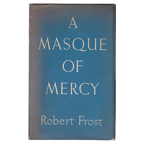 A Masque of Mercy by R. Frost, 1st Print