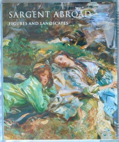 Sargent Abroad Figures and Landscapes